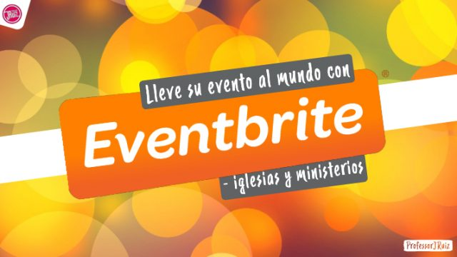 Lleve su evento al mundo con Eventbrite – Iglesia y Ministerios | #ProfessorJRuiz