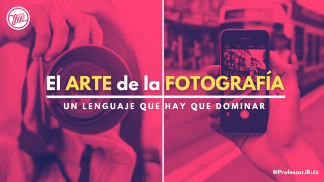 Fotografía, un lenguaje que hay que dominar